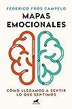 Mapas emocionales: Cómo llegamos a sentir lo que sentimos (Libro práctico)