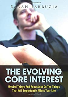 The Evolving Core Interest: Unwind Things And Focus Just On The Things That Will Importantly Affect Your Life