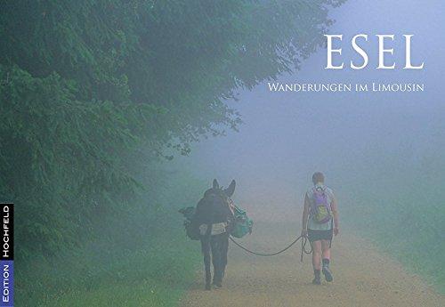 Esel - Wanderungen im Limousin: literarisch-fotografische Reisen