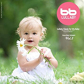 Lullaby Classic for My Baby Schubert, Vol. 3 (Pregnant Woman,Baby Sleep Music,Pregnancy Music)