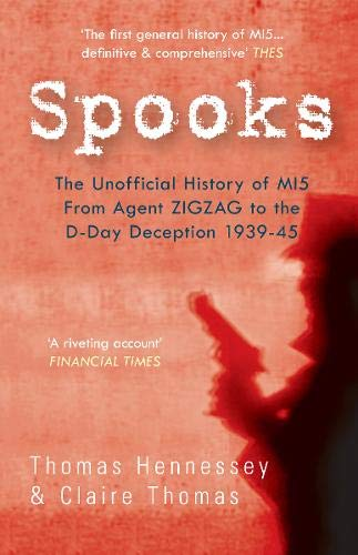 Spooks the Unofficial History of Mi5 from Agent Zig Zag to the D-Day Deception 1939-45