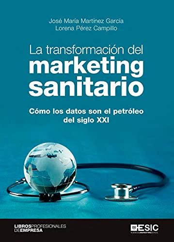 La Transformación del marketing Sanitario: Cómo los datos son el petroleo del siglo XXI (Libros profesionales de empresa)