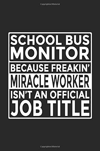 School Bus Monitor - Because Freakin' Miracle Worker isn't an Official Job Title: 6x9