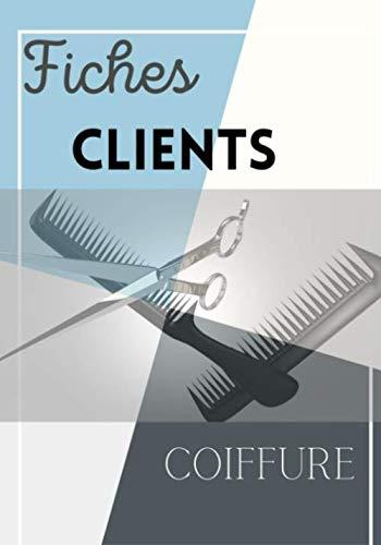 Fiches clients coiffure: Carnet avec 150 fiches clients professionnels de la coiffure, afin de vous souvenir, du nom prénom, la base de cheveux à ... utilisée ou technique, de la date, du prix...