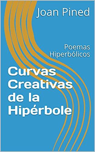Curvas Creativas de la Hipérbole: Poemas Hiperbólicos (Libros románticos y sensuales nº 1) (Spanish Edition)