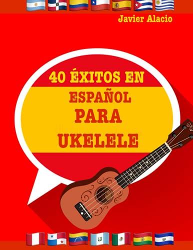 40 ÉXITOS EN ESPAÑOL PARA UKELELE (Partituras y tablaturas para ukelele)