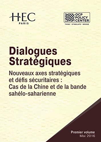 Dialogues Stratégiques - Vol. I: Nouveaux axes stratégiques et défis sécuritaires, cas de la Chine et de la bande sahélo-saharienne (French Edition)