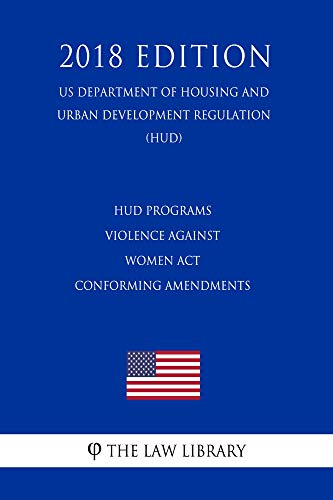 HUD Programs - Violence Against Women Act - Conforming Amendments (US Department of Housing and Urban Development Regulation) (HUD) (2018 Edition) (English Edition)