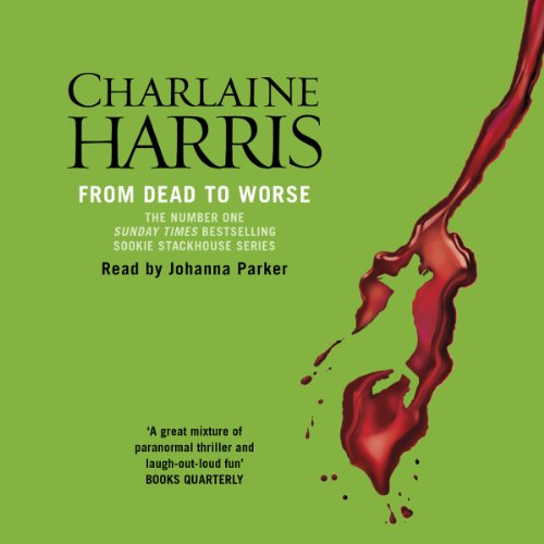 From Dead to Worse: Sookie Stackhouse Southern Vampire Mystery #8