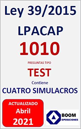LEY 39/2015 - LPACAP 1010 PREGUNTAS TEST - ABRIL 2021: LEY 39/2015 - LPACAP 1010 PREGUNTAS TEST - ABRIL 2021