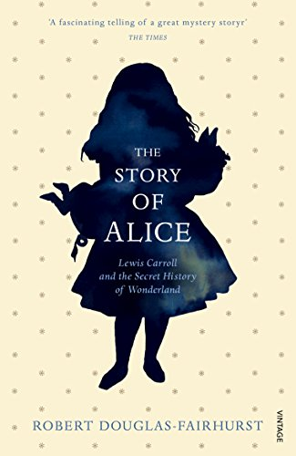 The Story of Alice: Lewis Carroll and The Secret History of Wonderland (English Edition)
