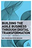Building the Agile Business through Digital Transformation: How to Lead Digital Transformation in Your Workplace