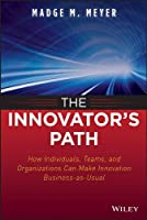 The Innovator's Path: How Individuals, Teams, and Organizations Can Make Innovation Business-as-Usual by Madge M. Meyer(2013-09-10)