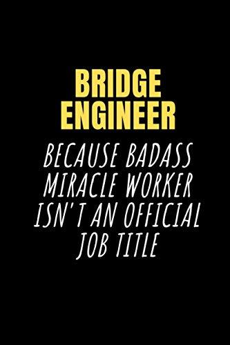 Bridge engineer Because Badass Miracle Worker Isn't an Official Job Title: Lined Notebook / Journal