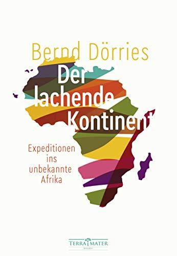Der lachende Kontinent: Expeditionen ins unbekannte Afrika