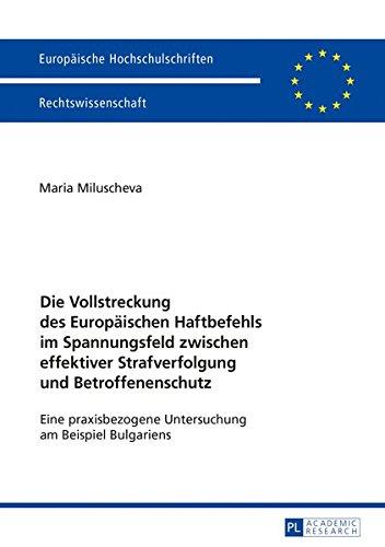 Die Vollstreckung des Europäischen Haftbefehls im Spannungsfeld zwischen effektiver Strafverfolgung und Betroffenenschutz: Eine praxisbezogene ... Hochschulschriften Recht, Band 5871)