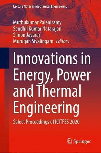 Innovations in Energy, Power and Thermal Engineering: Select Proceedings of ICITFES 2020 (Lecture Notes in Mechanical Engineering)