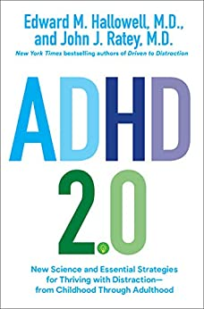 ADHD 2.0: New Science and Essential Strategies for Thriving with Distraction--from Childhood through Adulthood by [Edward M. Hallowell, John J. Ratey]