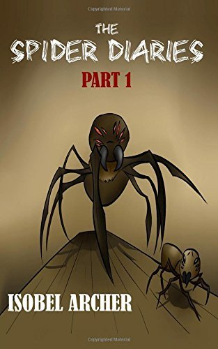 The Spider Diaries: Part 1: Volume 1 by Isobel Archer (2015-07-25)