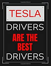 Tesla Drivers Are The Best Drivers: Tesla Car Drivers Notebook/ Notepad/ Journal/ Diary For Men, Women, Boys And Girls   100 College Ruled Lined Pages  8.5 x 11 Inches   A4
