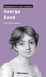 George Sand - Naissance d'une vocation par Danielle Netter