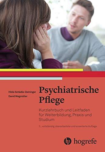 Psychiatrische Pflege: Kurzlehrbuch und Leitfaden für Weiterbildung, Praxis und Studium