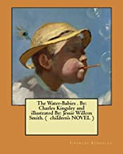 The Water-Babies . By: Charles Kingsley and illustrated By: Jessie Willcox Smith. (  children's NOVEL )