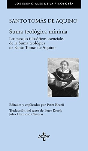 Suma teológica mínima: Los pasajes filosóficos esenciales de la Summa teológica de Santo Tomás de Aquino (Filosofía - Los esenciales de la Filosofía)