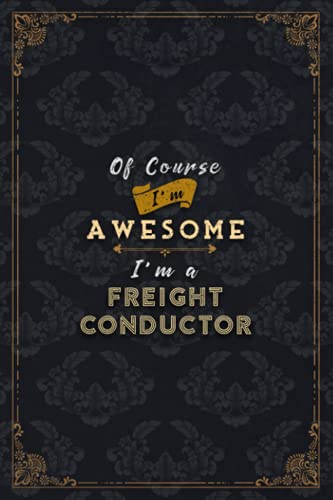 Freight Conductor Notebook Planner - Of Course I'm Awesome I'm A Freight Conductor Job Title Working Cover To Do List Journal: A