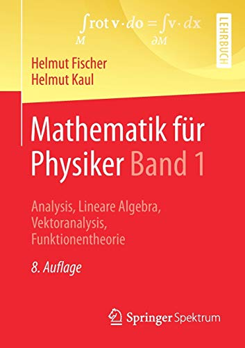 Mathematik für Physiker Band 1: Analysis, Lineare Algebra, Vektoranalysis, Funktionentheorie