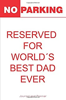 NO PARKING, RESERVED  FOR WORLD´S BEST DAD EVER: Funny cool cover,yearly planner & Lined blank journal, unique and useful combination, 6x9 inches notebook, perfect gift for a father´s day present.