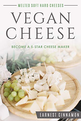 Vegan Cheese: Become a 5-Star Cheese Maker.. Yes Vegan Cheese. New to Plant Based Cheeses, Delicious Non Dairy Cheese That Melts, with Hard, Soft, Cultured ... Bonus Cheese Journal (English Edition)