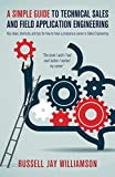 A Simple Guide to Technical Sales and Field Application Engineering: Key steps, shortcuts, and tips for how to have a prosperous career in Sales Engineering