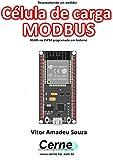 Desenvolvendo um medidor Célula de carga MODBUS RS485 no ESP32 programado em Arduino (Portuguese Edition)