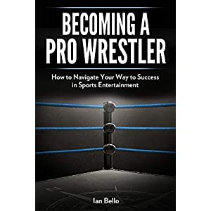 Becoming A Pro Wrestler: How to Navigate Your Way to Success in Sports Entertainment