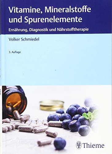 Vitamine, Mineralstoffe und Spurenelemente: Ernährung, Diagnostik und Nährstofftherapie