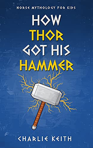 Norse Mythology for kids : How Thor got his hammer: (Mjolnir, Fun, Easy reading) (Norse Myths Book 2)