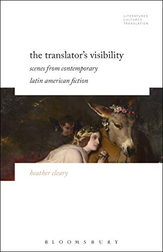 The Translator's Visibility: Scenes from Contemporary Latin American Fiction (Literatures, Cultures, Translation)