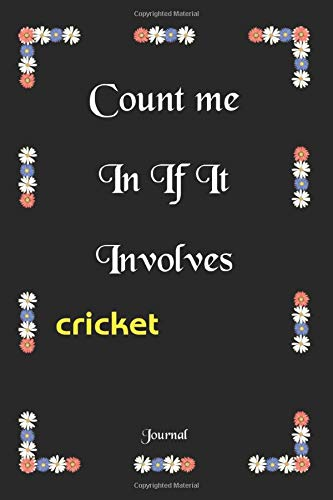 Count me in If It Involves \cricket  journal : funny \cricket journal gift /notebook gift for \cricket: Lined Notebook / Journal Gift, 120 Pages, 6x9, Soft Cover, Matte Finish