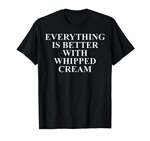 Funny Whipped Cream Merch   Gifts For Whipped Cream Lovers T-Shirt