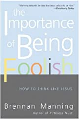 The Importance of Being Foolish: How To Think Like Jesus Kindle Edition