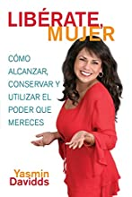 �Lib�rate mujer! (Take Back Your Power): C�mo alcanzar, conservar y utilizar el poder que mereces (How to Reclaim It, Keep It, and Use It to Get What You Deserve)
