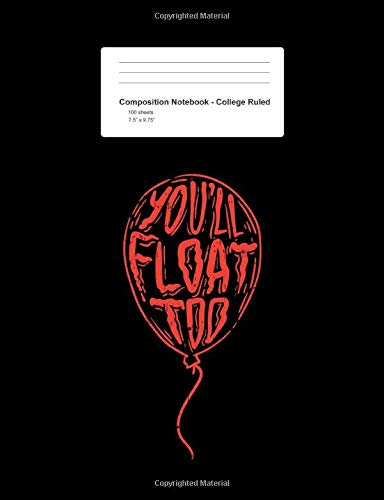 Composition Notebook - College Ruled: Scary Float Horror Quote Balloon Halloween Costume - Black Blank Lined Exercise Book - College Ruled Paper - ... Teens, Boys, Girls - 7.5'x9.75' 100 pages