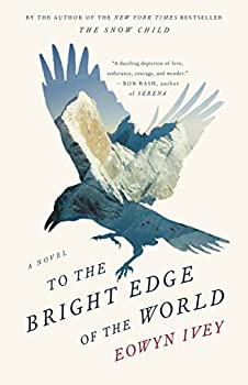To the Bright Edge of the World  A Novel