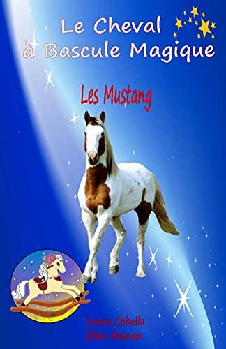 Le Cheval à Bascule Magique: 1 - Les Mustang