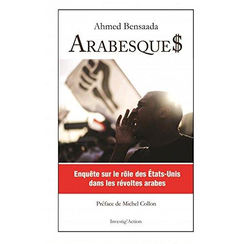 Arabesque$: Enquête sur le rôle des Etats-Unis dans les révoltes arabes