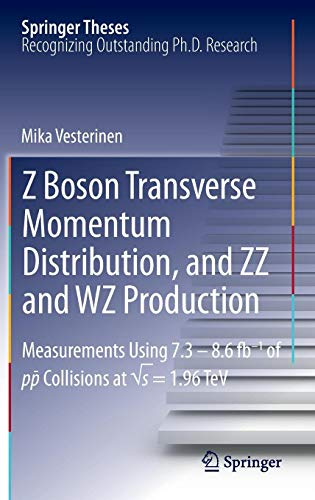 Z Boson Transverse Momentum Distribution, and ZZ and WZ Production: Measurements Using 7.3 – 8.6 fb–1 of p¯p Collisions at √s = 1.96 TeV (Springer Theses)