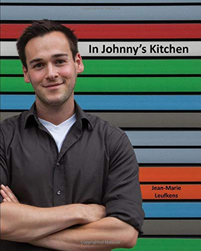 In Johnny's Kitchen: The food I love to make for my friends and family