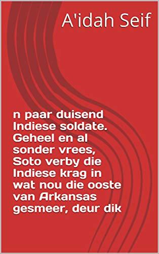 n paar duisend Indiese soldate. Geheel en al sonder vrees, Soto verby die Indiese krag in wat nou die ooste van Arkansas gesmeer, deur dik (Afrikaans Edition)