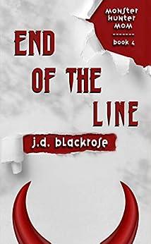 End of the Line: A New Templar Knights Novella (Monster Hunter Mom Book 4) by [J.D. Blackrose]